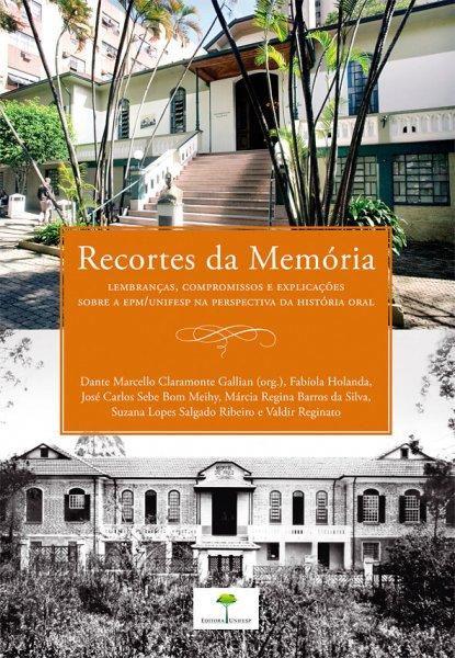 RECORTES DA MEMORIA - LEMBRANCAS, COMPROMISSOS E EXPLICACAO SOBRE A EPM/UNIFESP NA PERSPECTIVA DA HISTORIA ORAL
