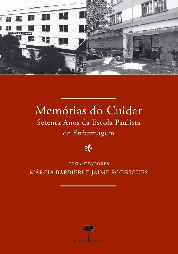 MEMORIAS DO CUIDAR: SETENTA ANOS DA ESCOLA PAULISTA DE ENFERMAGEM