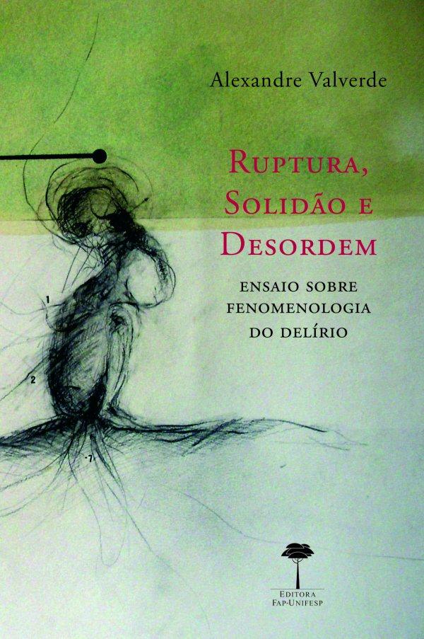 RUPTURA, SOLIDAO E DESORDEM - ENSAIO SOBRE FENOMENOLOGIA DO DELIRIO