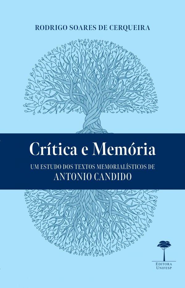 CRÍTICA E MEMÓRIA - UM ESTUDO DOS TEXTOS MEMORIALÍSTICOS ANTONIO CANDIDO