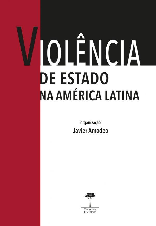 VIOLÊNCIA DE ESTADO NA AMÉRICA LATINA -  DIREITOS HUMANOS, JUSTIÇA DE TRANSIÇÃO E ANTROPOLOGIA FORENSE