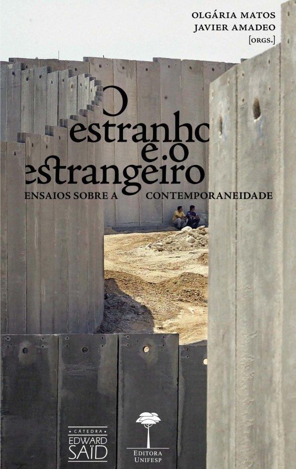 O ESTRANHO E O ESTRANGEIRO - ENSAIOS SOBRE A CONTEMPORANEIDADE
