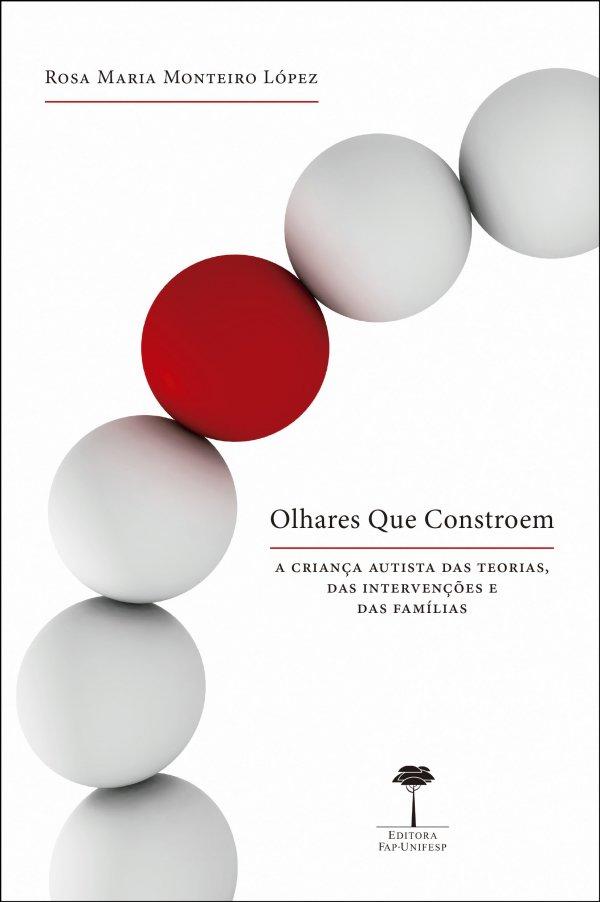 OLHARES QUE CONSTROEM: A CRIANÇA AUTISTA DAS TEORIAS, DAS INTERVENÇÕES E DAS FAMÍLIAS